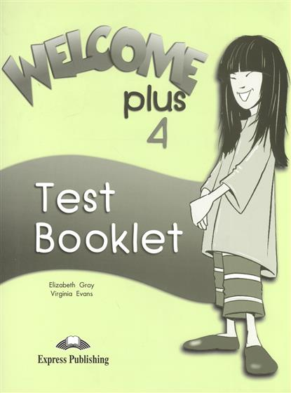 Evans V., Gray E. Welcome Plus 4. Test Booklet. Сборник тестовых заданий и упражнений gray e evans v welcome starter b activity book