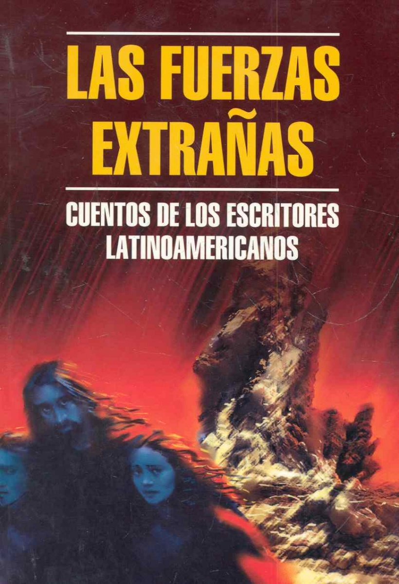 Las Fuerzas extranas / Чуждые силы Рассказы латиноамериканских писателей