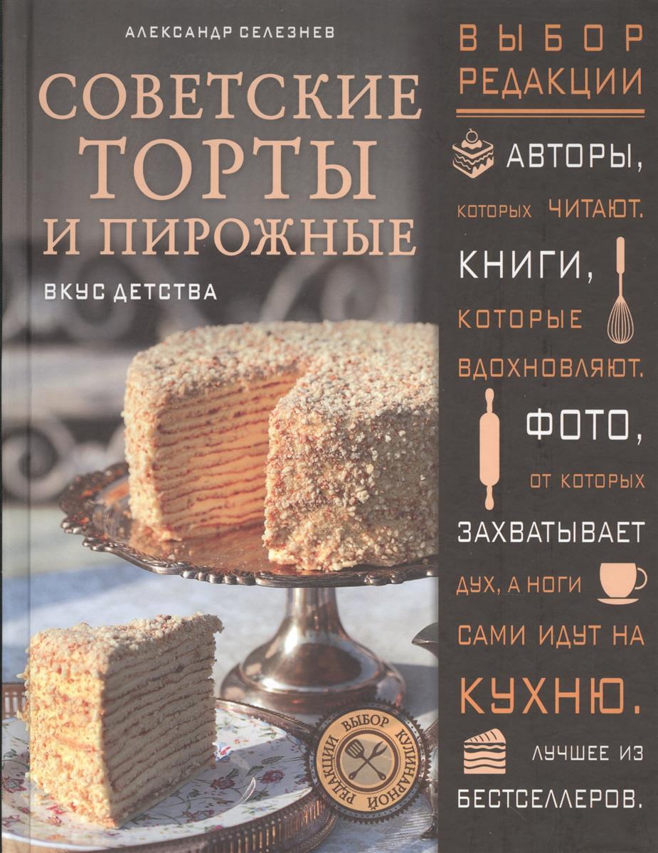 Селезнев А. Советские торты и пирожные. Вкус детства селезнев александр анатольевич советские торты и пирожные
