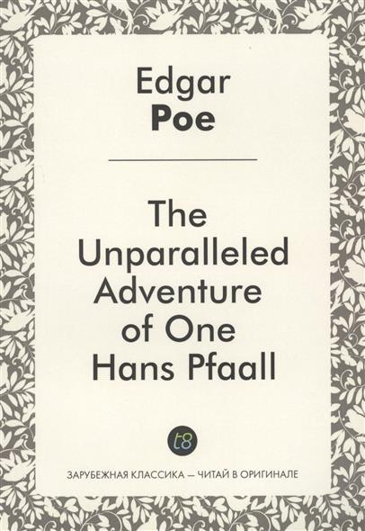 Poe E. The Unparalleled Adventure of One Hans Pfaall poe e a the mystery of marie roget