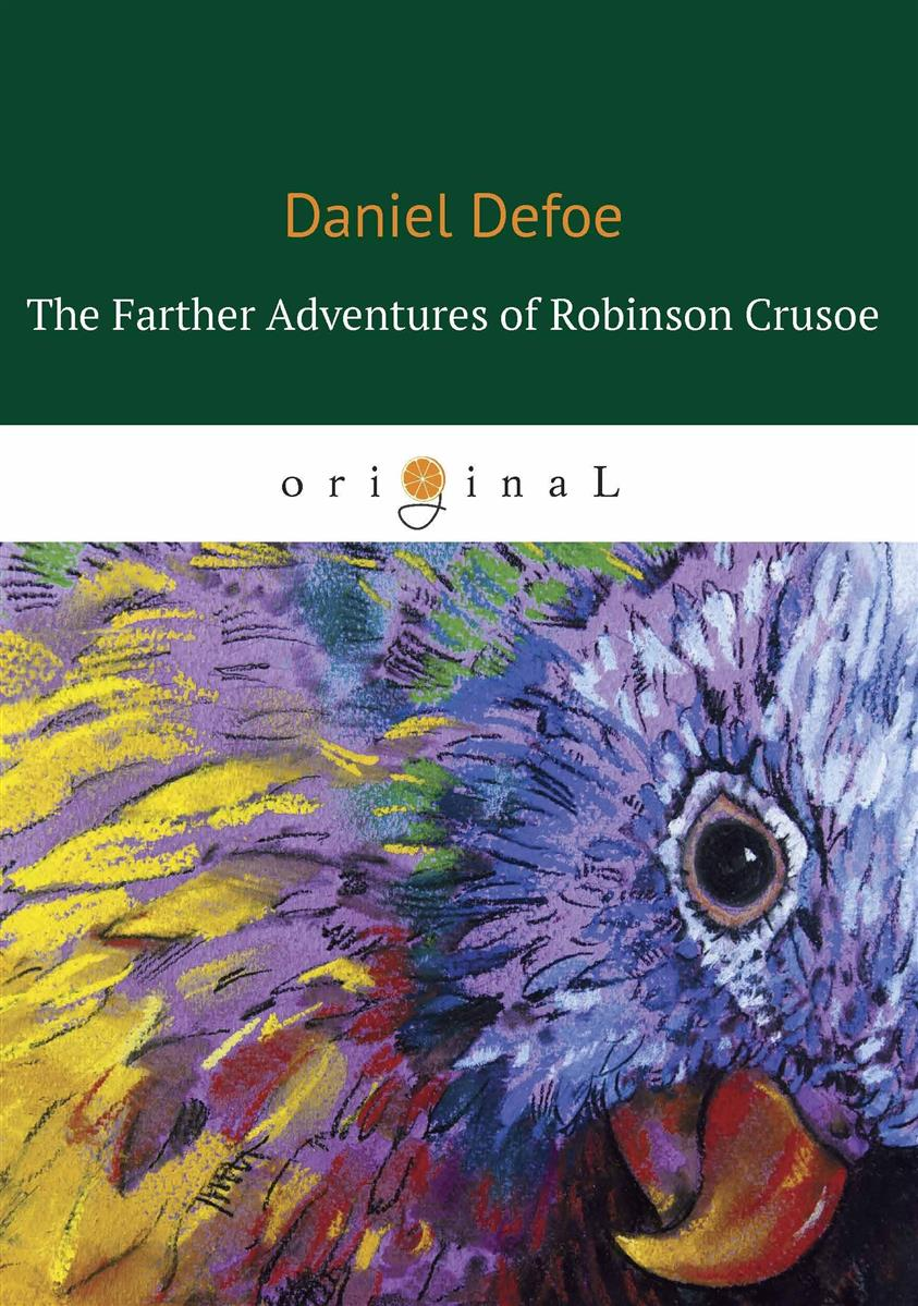 Defoe D. The Farther Adventures of Robinson Crusoe / Дальнейшие приключения Робинзона Крузо defoe d journal of the plague year