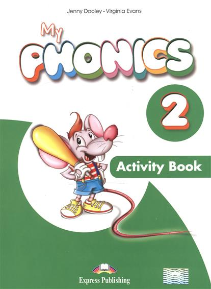 Evans V., Dooley J. My Phonics 2. Activity Book. Рабочая тетрадь my first abc sticker activity book