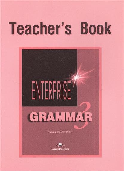 Evans V., Dooley J. Enterprise 3 Grammar. Teacher's Book dooley j evans v enterprise 4 teacher s book intermediate