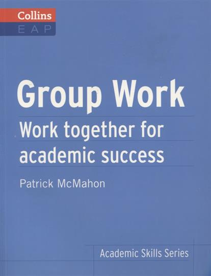 McMahon P. Group Work. Work together for academic success B2+