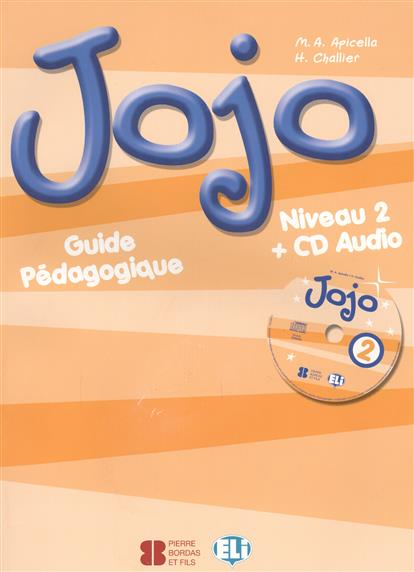 Apicella M., Challier H. Jojo. Niveau 2. Guide Pedagogique jojo 2 teachers guide audio cd