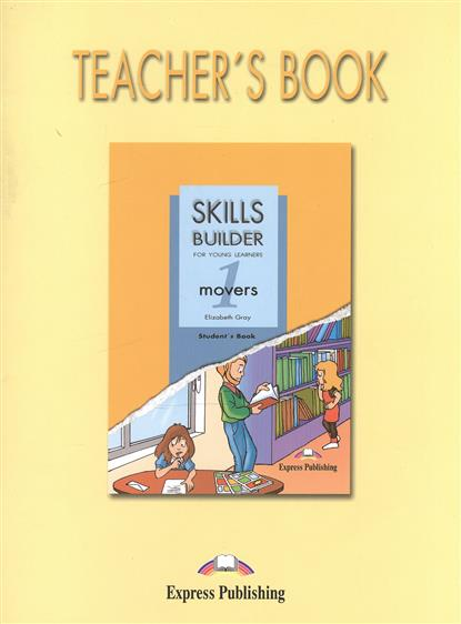 Gray E. Skills Builder for Young Learning Movers 1. Teacher's Book ISBN: 9781846792076 skills builder movers 1 student s book
