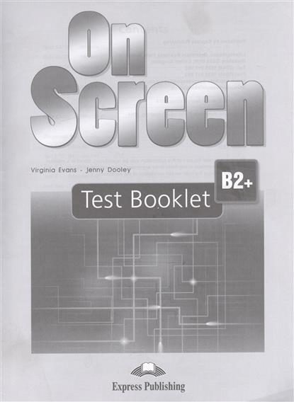 Evans V., Dooley J. On Screen B2 + Test Booklet evans v dooley j enterprise 3 test booklet pre intermediate сборник тестовых заданий и упражнений