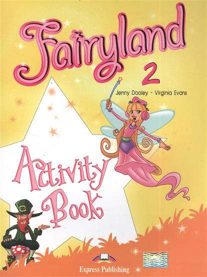 Dooley J., Evans V. Fairyland 2. Activity Book. Рабочая тетрадь dooley j evans v fairyland 2 my junior language portfolio языковой портфель