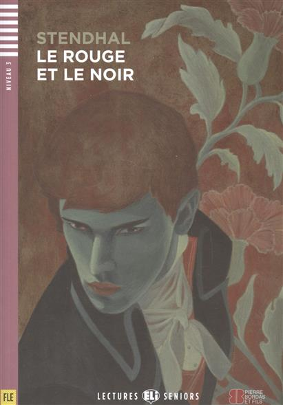 Stendhal Le Rouge et le Noir. Niveau 3 (+CD) stendhal le rouge et le noir