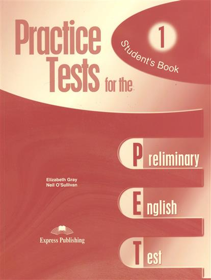 Gray E., O'Sullivan N. Practice Tests for the PET 1. Student's Book gray e practice tests for the key english test teacher s book