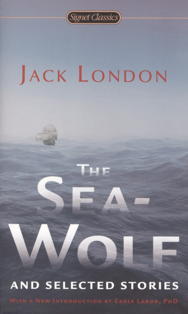 London J. The Sea-Wolf and Selected Stories