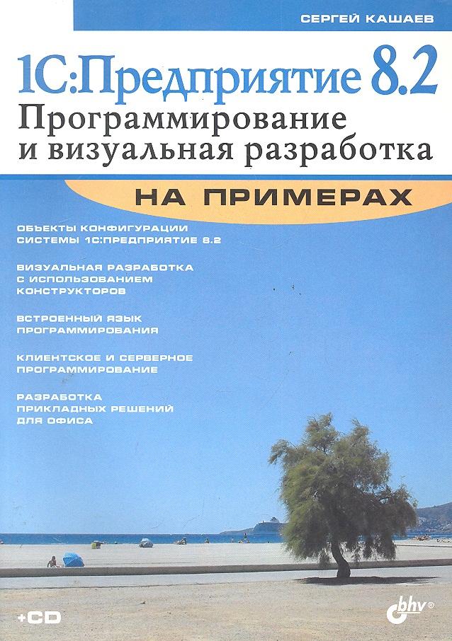 Кашаев С. 1С: Предприятие 8.2 Программирование и визуал. разработка на примерах арнольд роббинс linux программирование в примерах