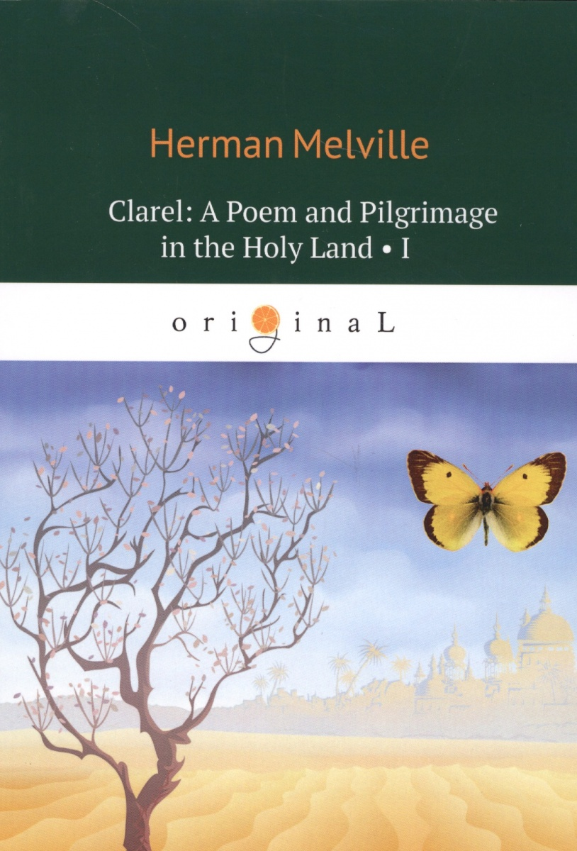 Melville H. Clarel: A Poem and Pilgrimage in the Holy Land I