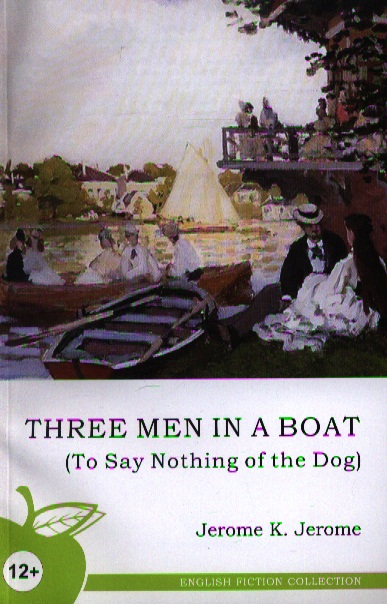 Jerome J. K. Three Men in a Boat (To Say Nothing of the Dog) / Трое в лодке, не считая собаки three men in a boat to say nothing of the dog