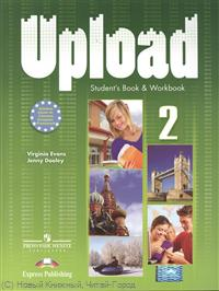 Evans V., Dooley J. Upload 2. Student`s Book & Workbook ISBN: 9780857777287 evans v dooley j upstream elementary a2 student s book workbook