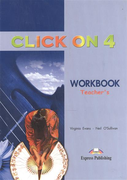 Evans V., O'Sullivan N. Click On 4. WorkBook. Teacher's Book gray e evans v welcome 2 pupil s book workbook