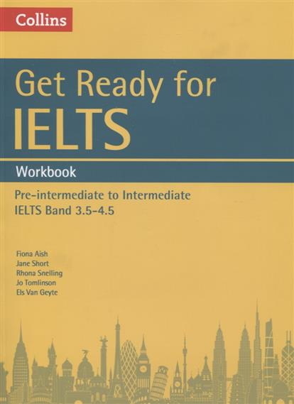 Aish F., Short J., Snelling R., Tomlinson J., Geyte E. Get Ready for IELTS Workbook (A2+)  ISBN: 9780008135669 van geyte e get ready for ielts reading pre intermediate a2 isbn 9780007460649