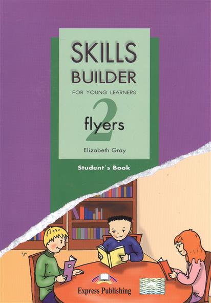 Gray E. Skills Builder Flyers 2. For Young Learners. Student's Book ISBN: 9781846792212 gray e the express picture dictionary for young learners activity book
