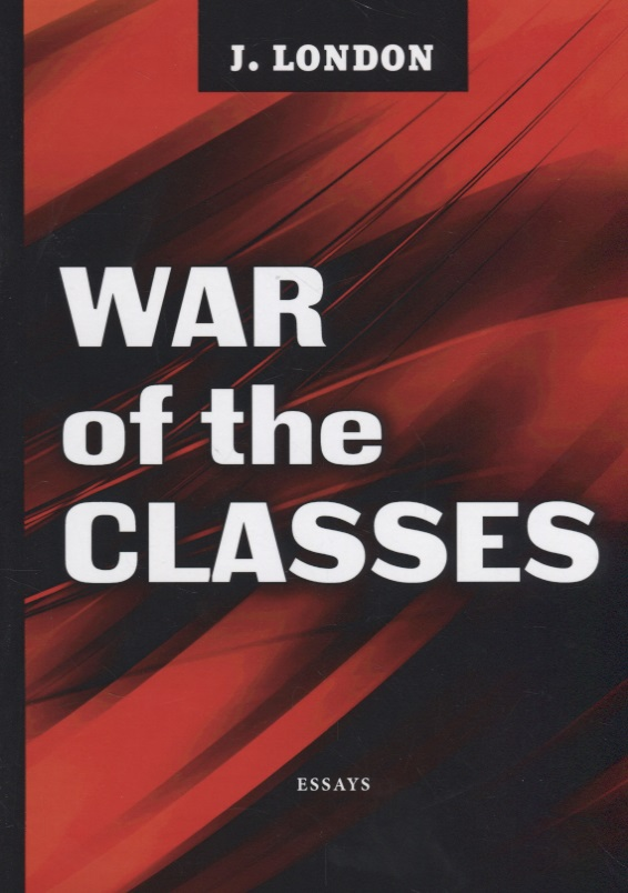 London J. War of the Classes war of the classes
