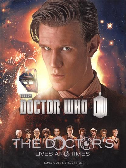 Goss J., Tribe S. Doctor Who: The Doctor's Lives and Times футболка рингер printio доктор кто doctor who