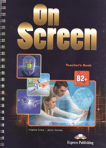 Evans V., Dooley J. On Screen B2+. Teacher's Book dooley j evans v my phonics 2 teacher s book