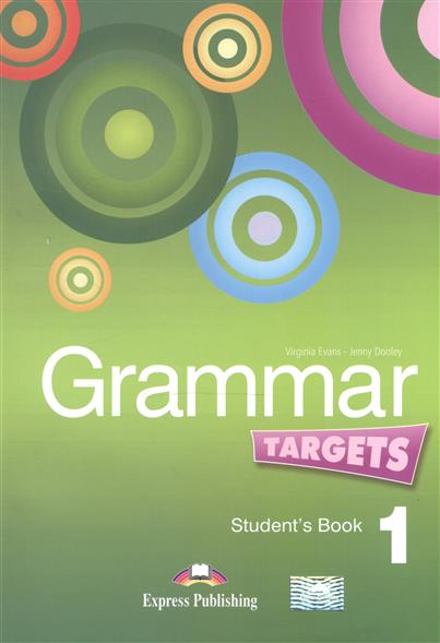 Dooley J., Evans V. Grammar Targets 1. Student's Book evans v dooley j enterprise 2 grammar teacher s book грамматический справочник