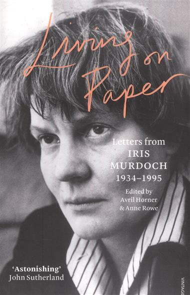 Murdoch I. Living on Paper: Letters from Iris Murdoch. 1934-1995