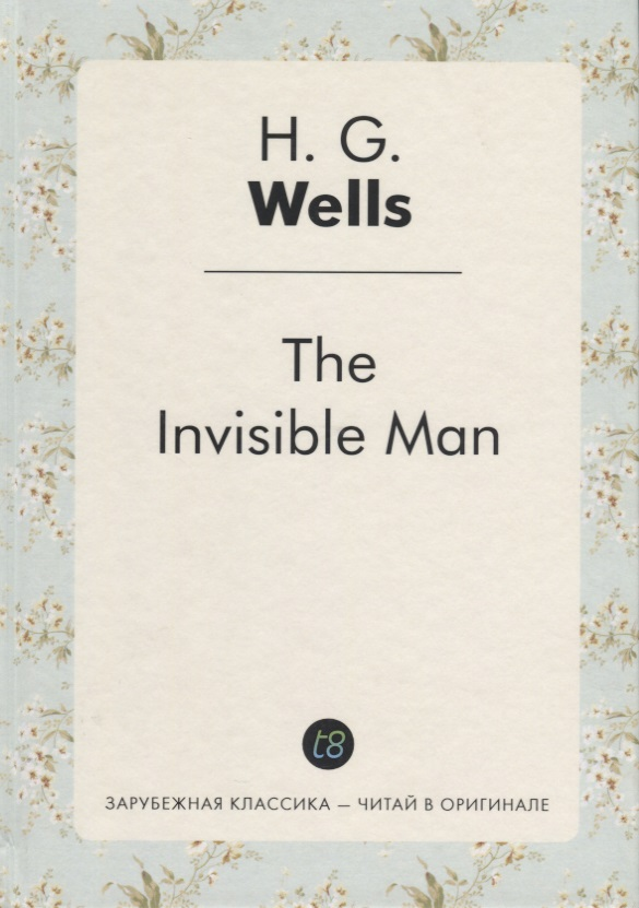 Wells H. The invisible man = Человек-невидимка: на англ.яз h g wells the war of the worlds