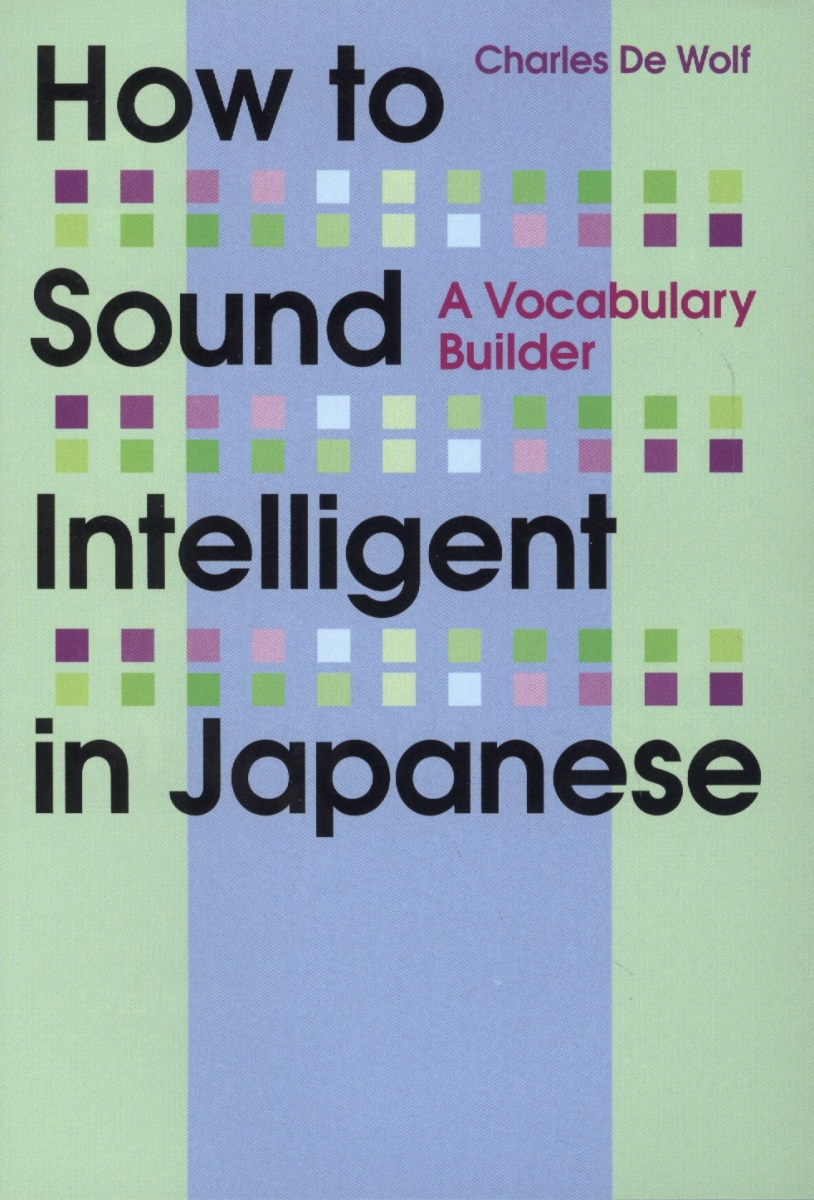 Charles De W. How to Sound Intelligent in Japanese: A Vocabulary Builder charles perrault kuldjuustega kaunitar