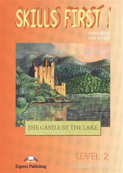 Reese T., Moore F. Skills First! The Castle by the Lake. Level 2 Student`s Book (+CD) more level 3 student s book with cyber homework cd rom