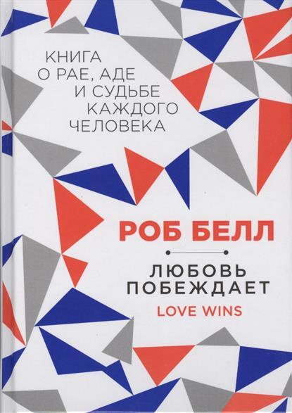 Белл Р. Любовь побеждает. Love Wins. Книга о рае, аде и судьбе каждого человека r b parker s the devil wins