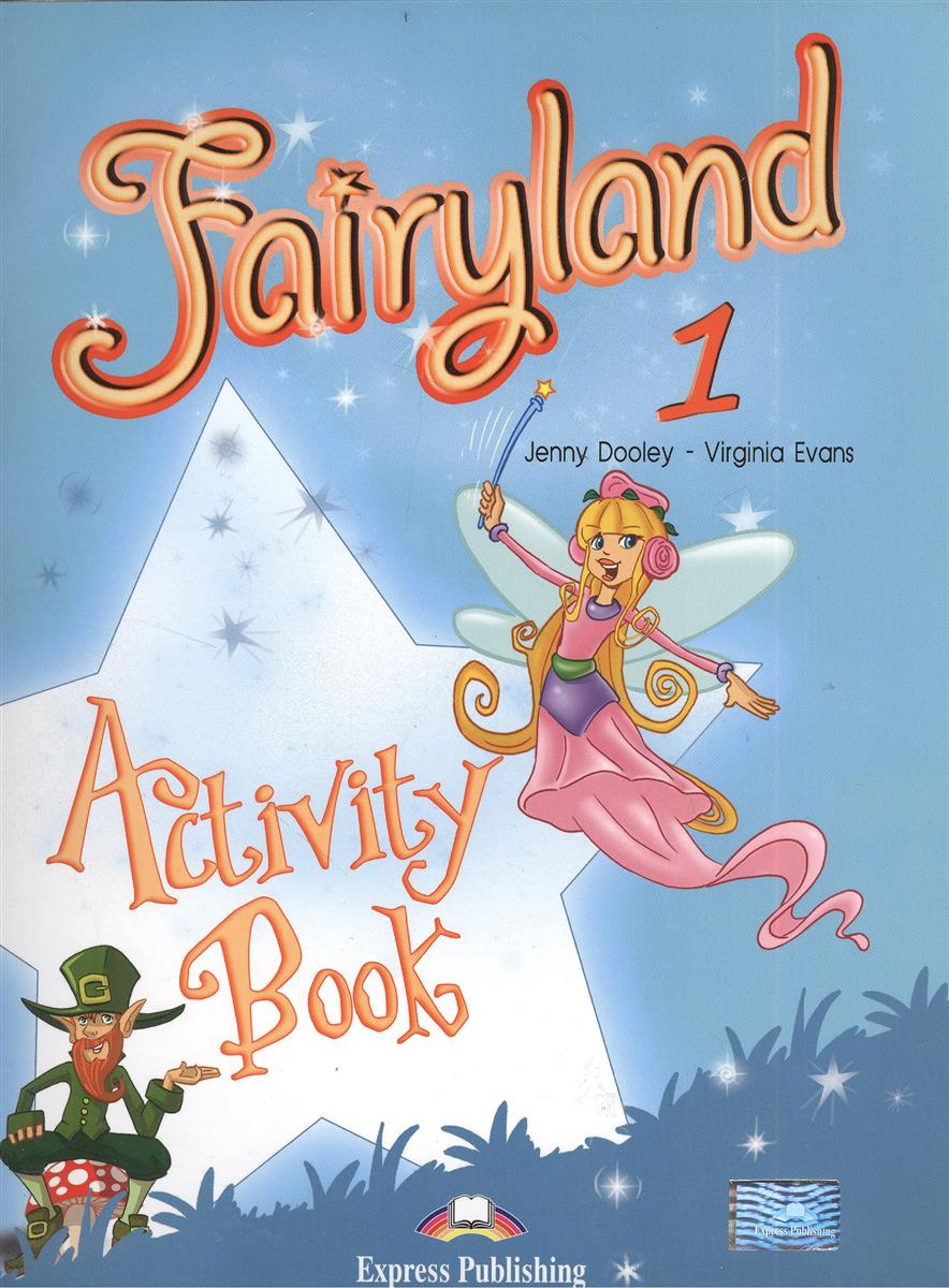Dooley J., Evans V. Fairyland 1. Activity Book. Рабочая тетрадь my phonics 1 the alphabet activity book рабочая тетрадь