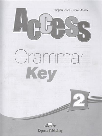 Evans V., Dooley J. Access 2. Grammar Key evans v dooley j access 1 test booklet сборник тестовых заданий и упражнений