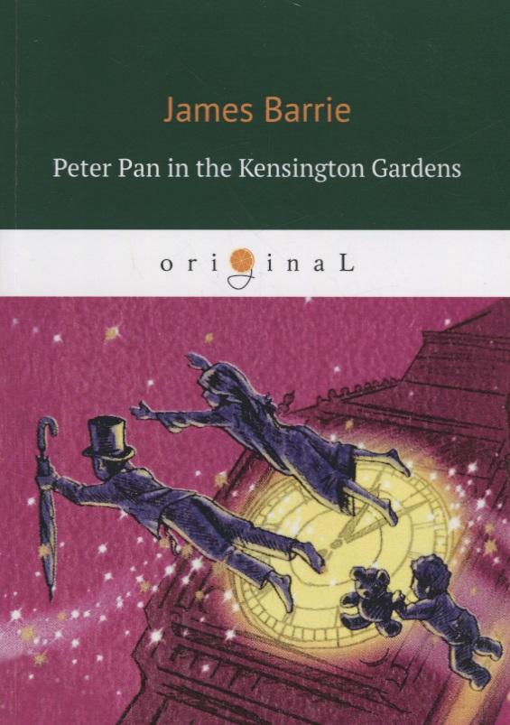Barrie J. Peter Pan in the Kensington Gardens the president s gardens