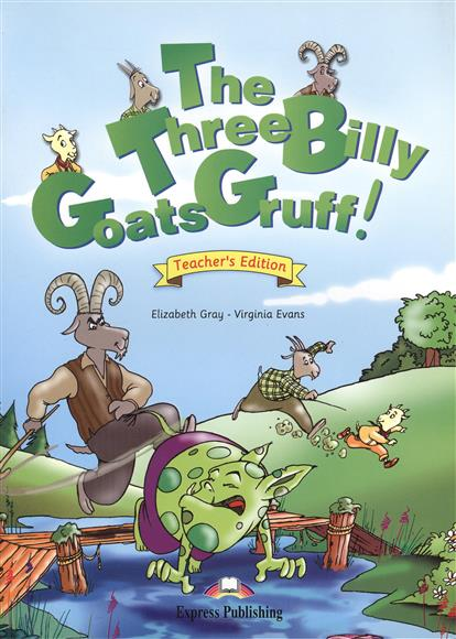 Gray E., Evans V. The Three Billy Goats Gruff. Teacher's Edition. Книга для учителя lift the flap fairy tales the three billy goats gruff book and cd pack