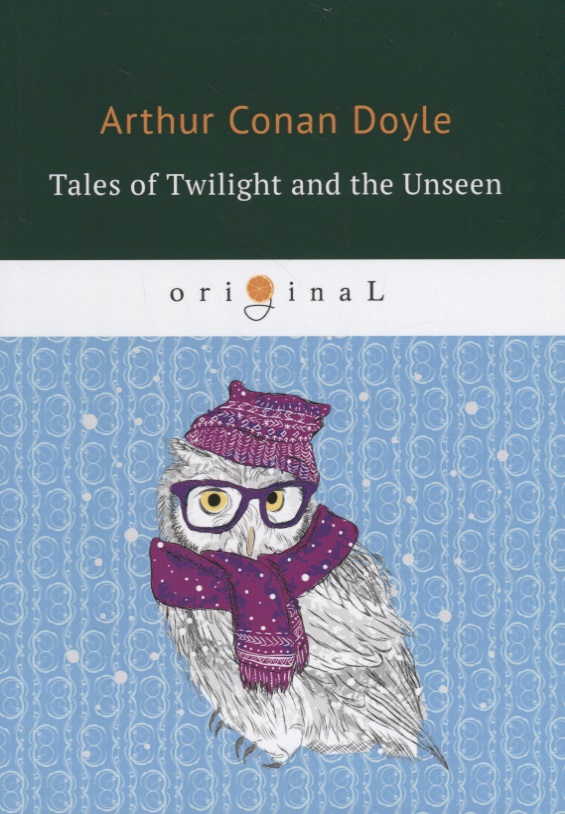 Doyle A. Tales of Twilight and the Unseen ISBN: 9785521071586 doyle a tales of adventure and medical life