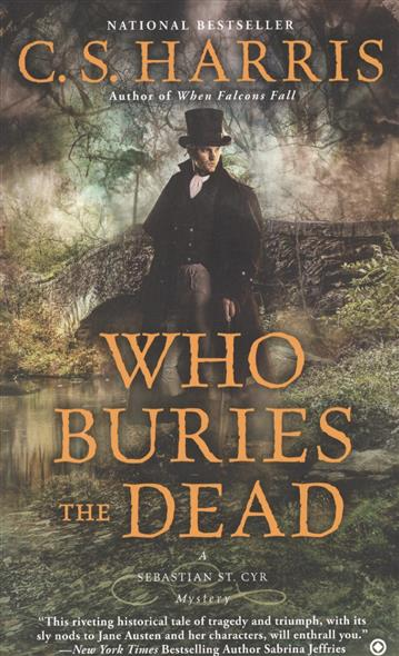 Who Buries the Dead. A Sebastian St. Cyr Mystery
