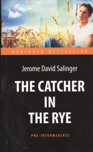 Salinger J. The Catcher in the Rye = Над пропастью во ржи над пропастью во ржи the catсher in the rye