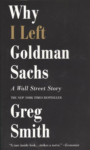 Smith G. Why I Left Goldman Sachs: A Wall Street Story the partnership the making of goldman sachs