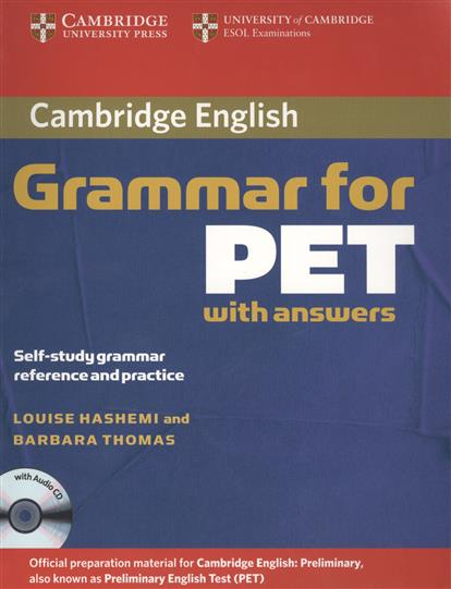 Hashemi L., Thomas B. Cambridge English Grammar for PET. With answers. Self-study grammar reference and practice (+CD) ISBN: 9780521601207 gear j gear r grammar and vocabulary for the toeic test with answers self study grammar and vocabbulary reference and practice 2cd