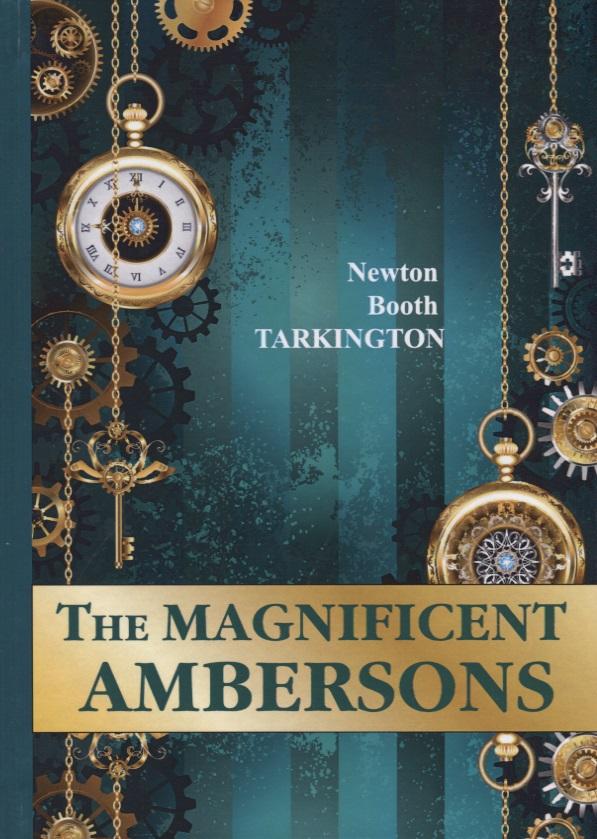 Tarkington N. The Magnificent Ambersons