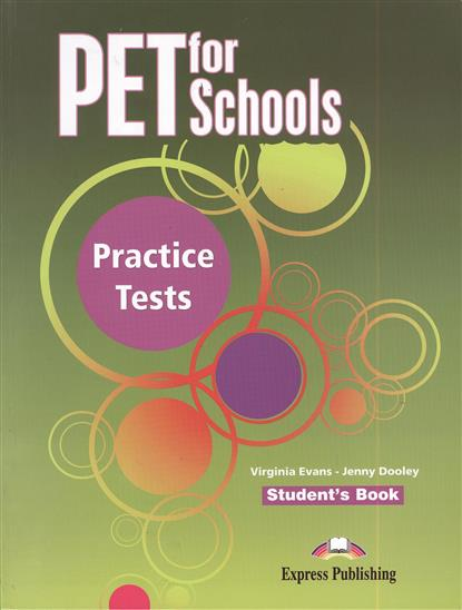 Evans V., Dooley J. PET for Schools. Practice Tests. Student`s Book dooley j evans v fairyland 2 activity book рабочая тетрадь
