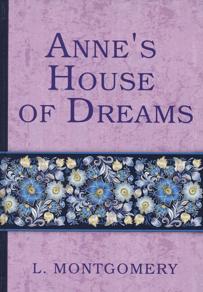 Montgomery L. Anne's House of Dreams montgomery l anne of windy poplars энн ветреных тополей на англ яз