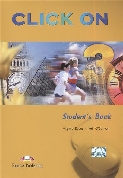 Evans V., O'Sullivan N. Click On 3. Student's Book. Учебник evans v dooley j enterprise 3 video activity book pre intermediate рабочая тетрадь к видеокурсу