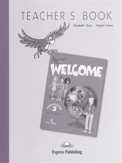 Gray E., Evans V. Welcome 3. Teacher's Book. Книга для учителя gray e evans v welcome starter b activity book