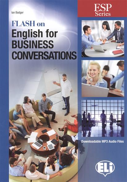 Badger I. Flash on English for Business Conversations morris c flash on english for tourism second edition