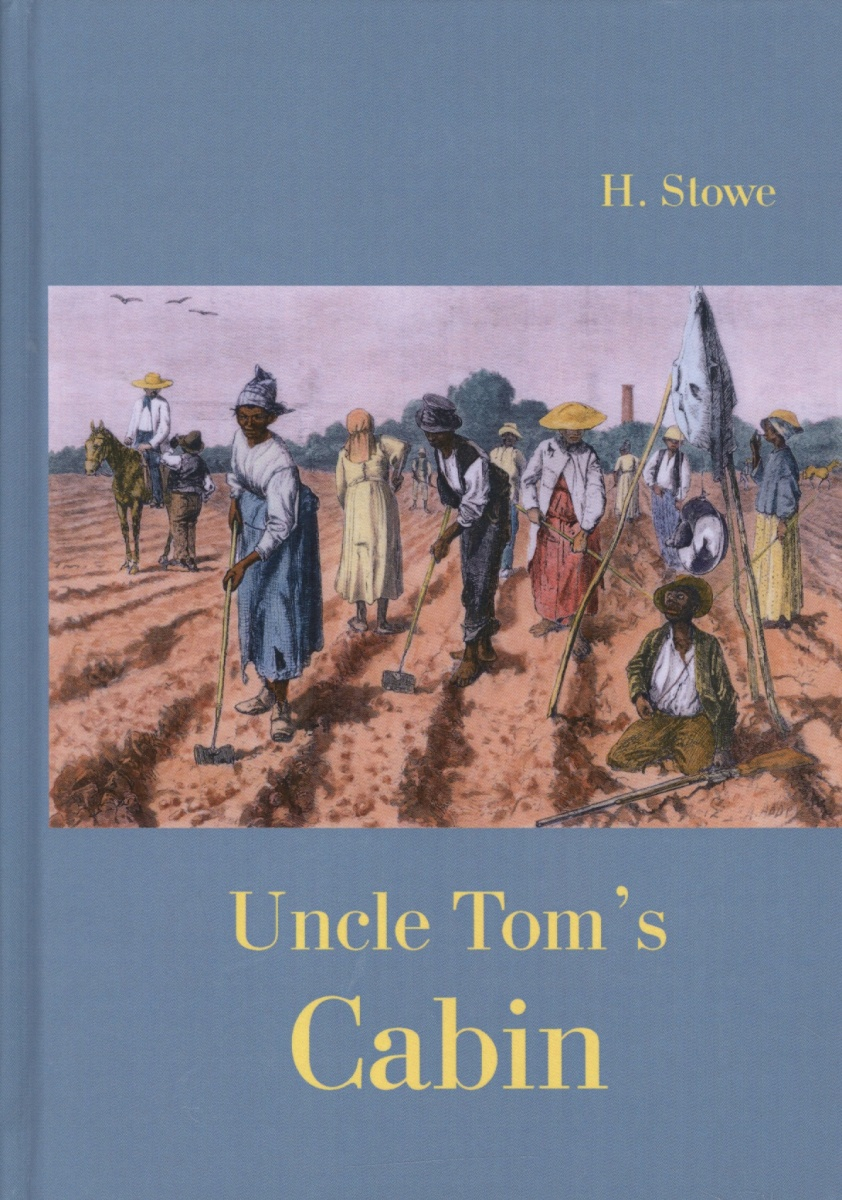 Harriet Beecher Stowe Uncle Tom`s Cabin. Life among the Lowly. Книга на английском языке love among the chickens