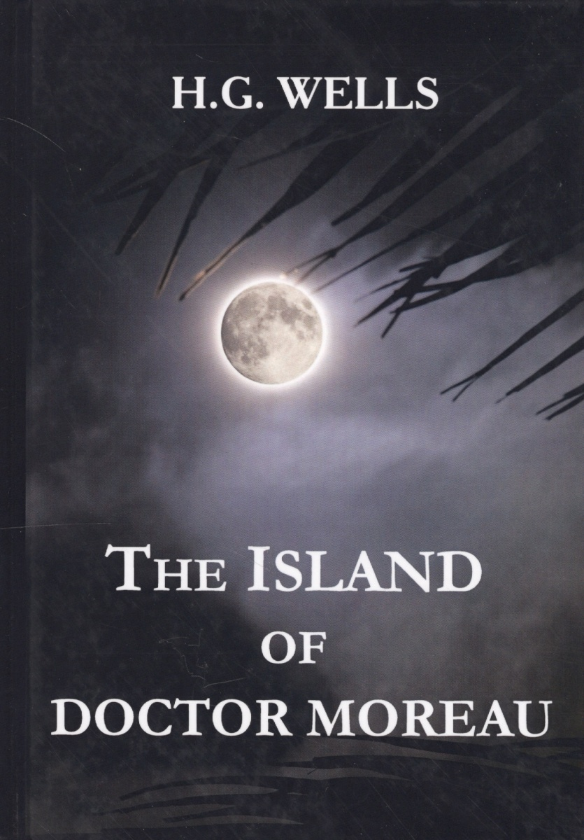 Wells H. The Island of Doctor Moreau. Книга на английском языке