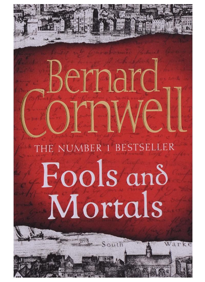 Cornwell B. Fools and Mortals cornwell b sword song tie in saxon tales