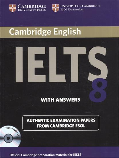 Cambridge English IELTS 8. Examination Papers from University of Cambridge ESOL Examinations. With Answers (+2CD) ready for ielts workbook with answers 2cd